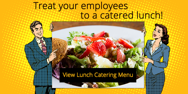 4 Reasons to Treat Your Employees to a Catered Lunch